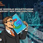 Новый смартфон Google будет поддерживать управление жестами